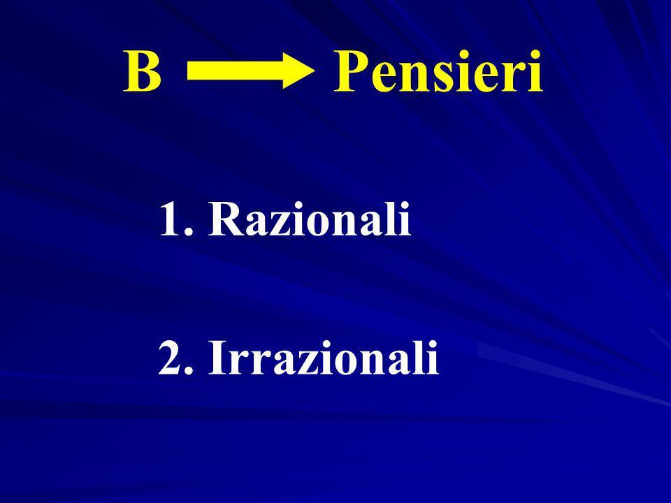 B Pensieri 1. Razionali 2. Irrazionali