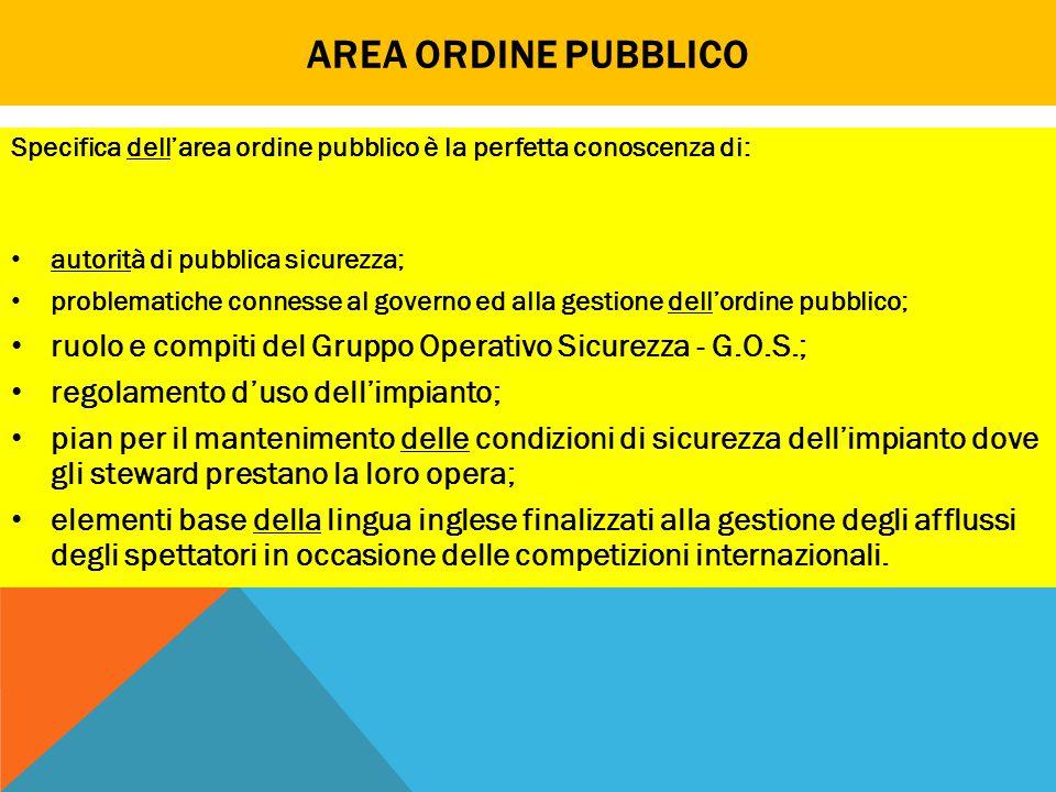 Area ordine pubblico Specifica dell'area ordine pubblico è la perfetta conoscenza di: autorità di pubblica sicurezza;
