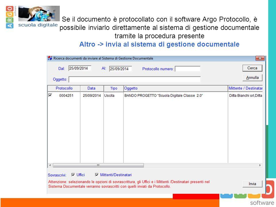 Se il documento è protocollato con il software Argo Protocollo, è possibile inviarlo direttamente al sistema di gestione documentale tramite la procedura presente Altro -> invia al sistema di gestione documentale