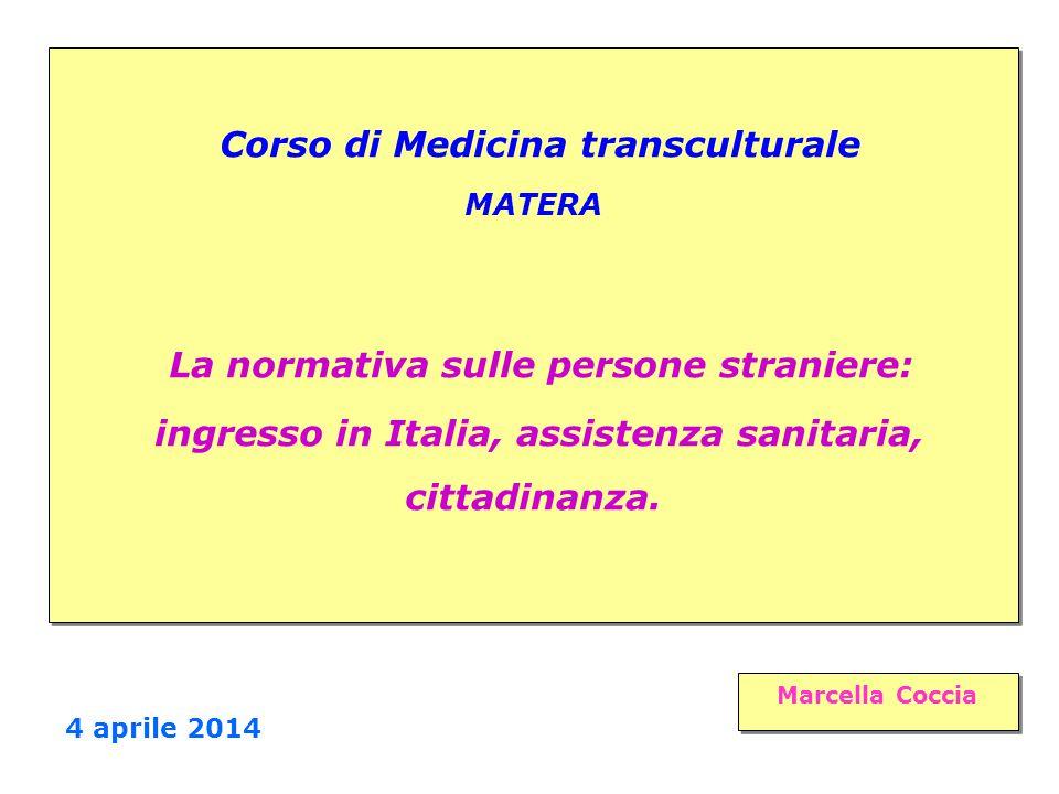 Corso di Medicina transculturale MATERA La normativa sulle persone straniere: ingresso in Italia, assistenza sanitaria, cittadinanza.