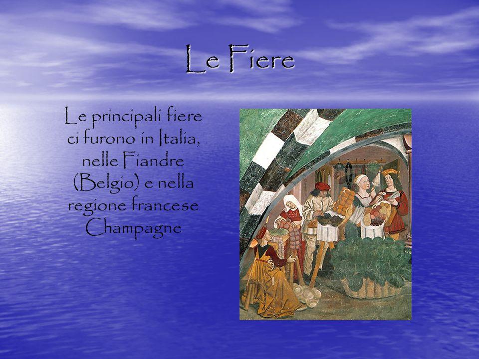 Le Fiere Le principali fiere ci furono in Italia, nelle Fiandre (Belgio) e nella regione francese Champagne.