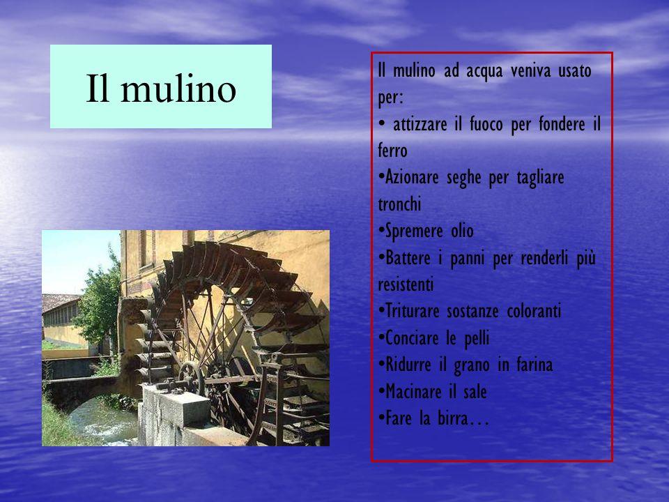 Il mulino Il mulino ad acqua veniva usato per: