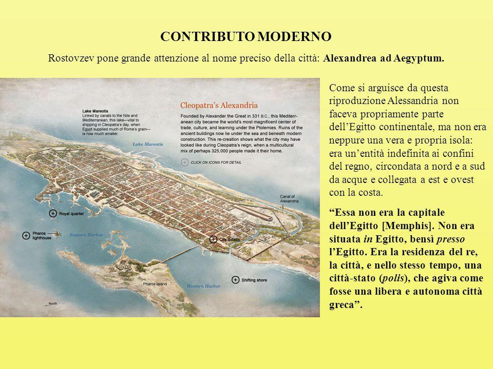 CONTRIBUTO MODERNO Rostovzev pone grande attenzione al nome preciso della città: Alexandrea ad Aegyptum.