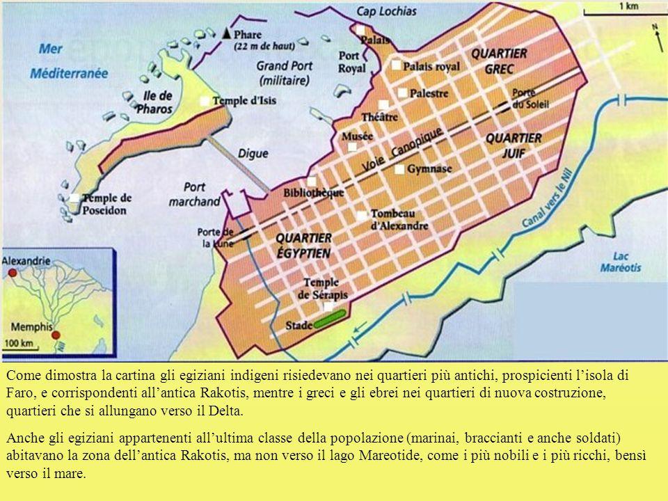 Come dimostra la cartina gli egiziani indigeni risiedevano nei quartieri più antichi, prospicienti l'isola di Faro, e corrispondenti all'antica Rakotis, mentre i greci e gli ebrei nei quartieri di nuova costruzione, quartieri che si allungano verso il Delta.