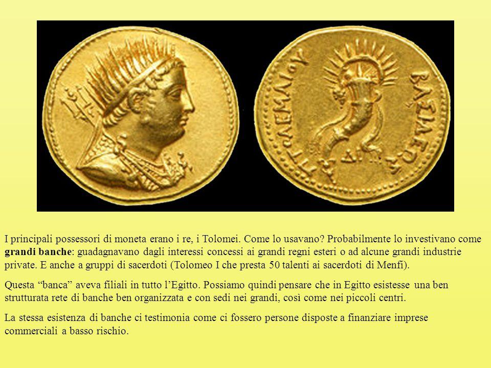 I principali possessori di moneta erano i re, i Tolomei
