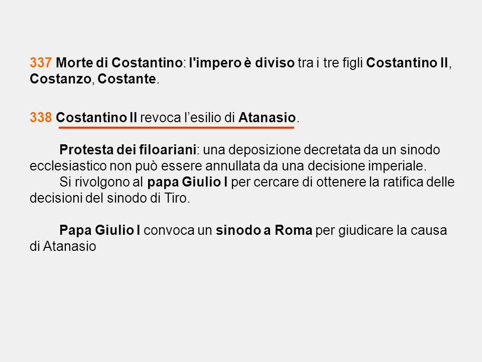 337 Morte di Costantino: l impero è diviso tra i tre figli Costantino II, Costanzo, Costante.