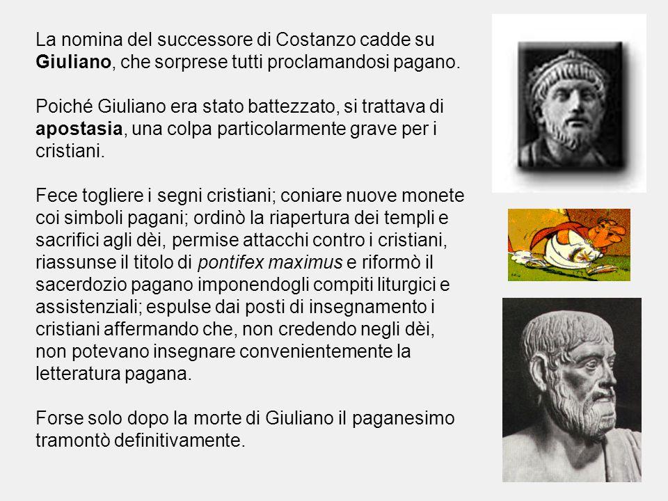 La nomina del successore di Costanzo cadde su Giuliano, che sorprese tutti proclamandosi pagano.