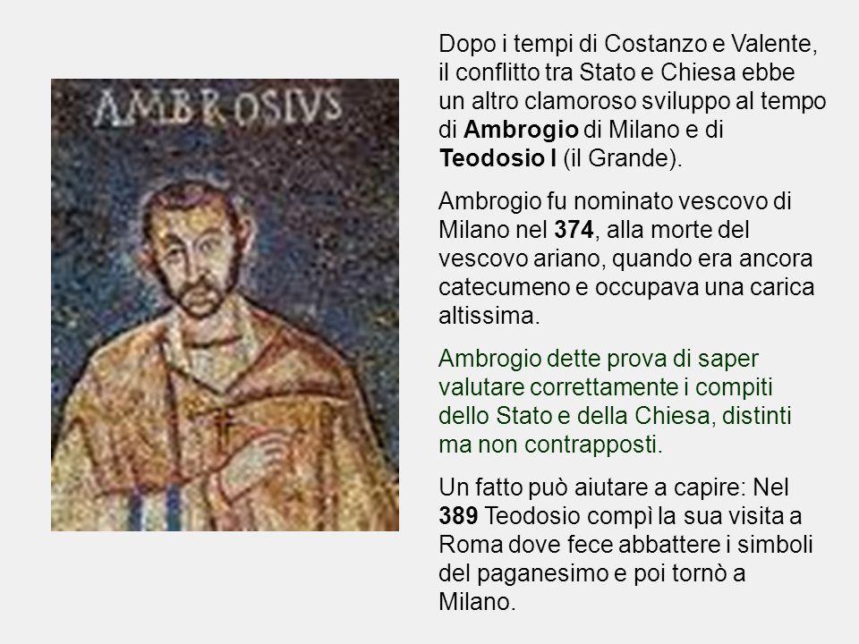 Dopo i tempi di Costanzo e Valente, il conflitto tra Stato e Chiesa ebbe un altro clamoroso sviluppo al tempo di Ambrogio di Milano e di Teodosio I (il Grande).