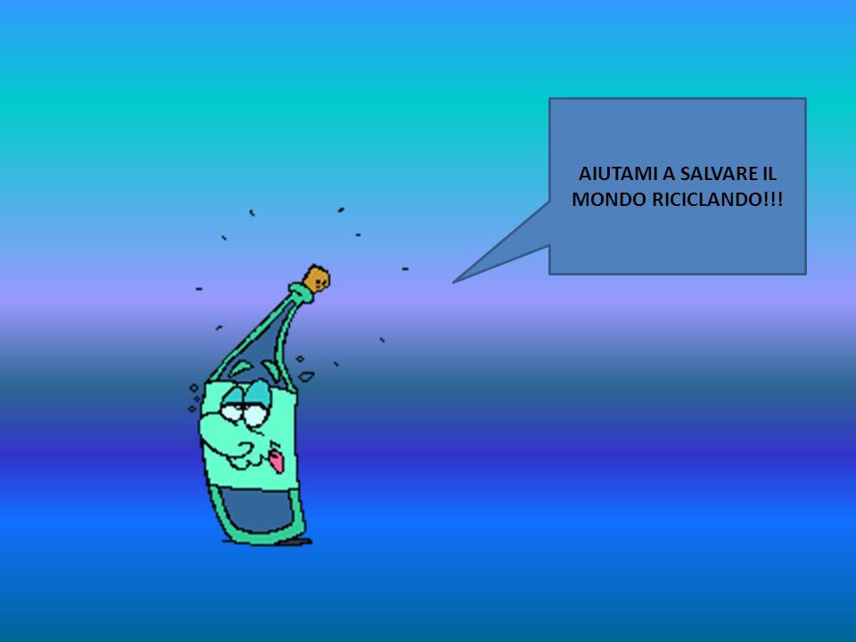 AIUTAMI A SALVARE IL MONDO RICICLANDO!!!
