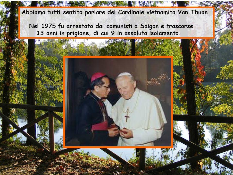 Abbiamo tutti sentito parlare del Cardinale vietnamita Van Thuan.