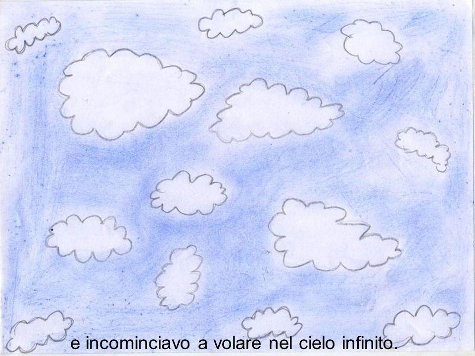 e incominciavo a volare nel cielo infinito.
