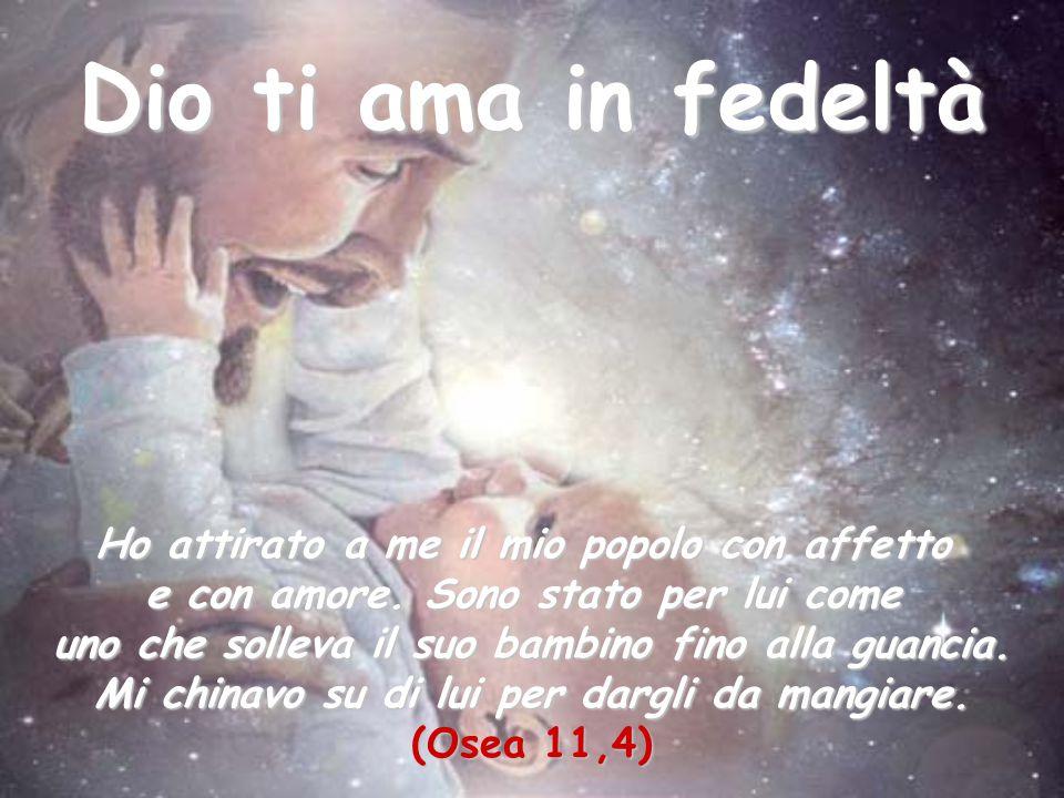 Dio ti ama in fedeltà Ho attirato a me il mio popolo con affetto