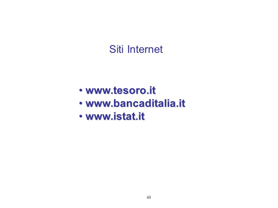 Siti Internet www.tesoro.it www.bancaditalia.it www.istat.it 49