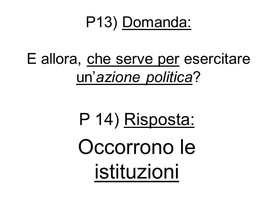 P13) Domanda: E allora, che serve per esercitare un'azione politica
