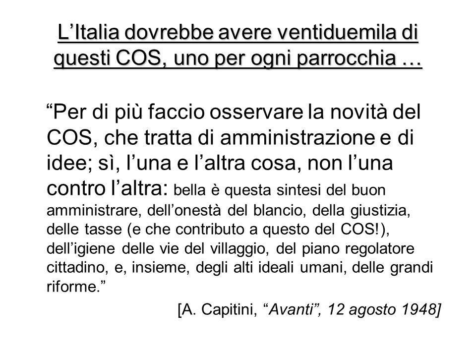 L'Italia dovrebbe avere ventiduemila di questi COS, uno per ogni parrocchia …