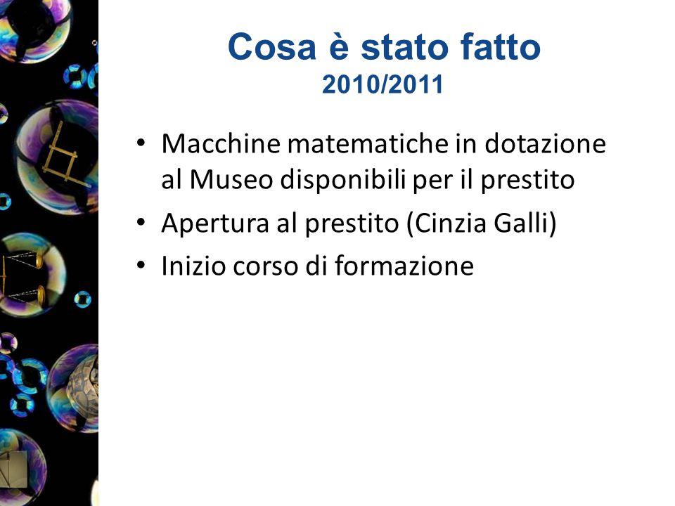 Cosa è stato fatto 2010/2011 Macchine matematiche in dotazione al Museo disponibili per il prestito.