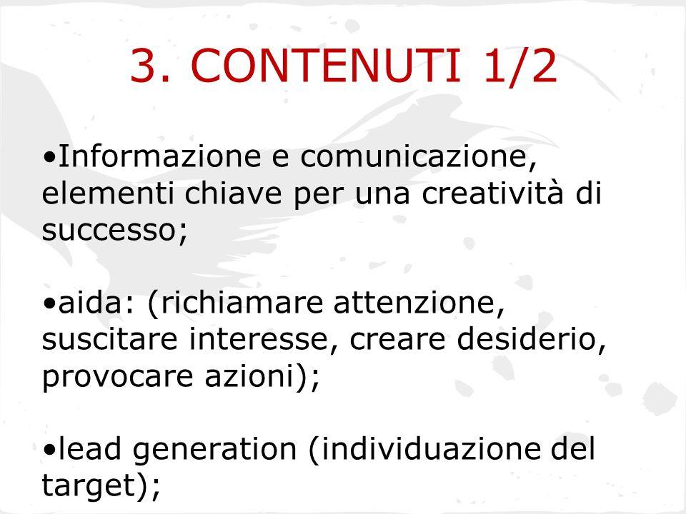 3. CONTENUTI 1/2 Informazione e comunicazione, elementi chiave per una creatività di successo;