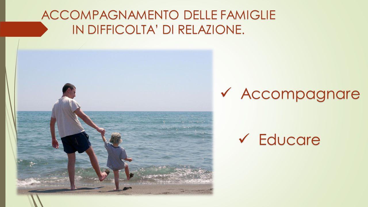 Accompagnare Educare ACCOMPAGNAMENTO DELLE FAMIGLIE