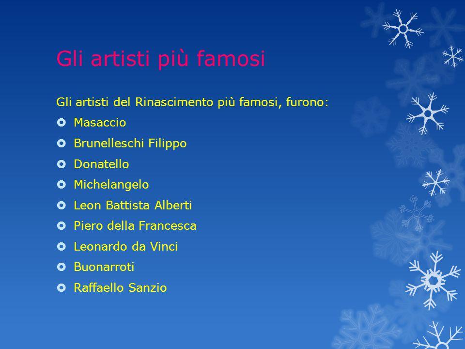 Gli artisti più famosi Gli artisti del Rinascimento più famosi, furono: Masaccio. Brunelleschi Filippo.