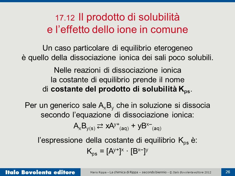 17.12 Il prodotto di solubilità e l'effetto dello ione in comune