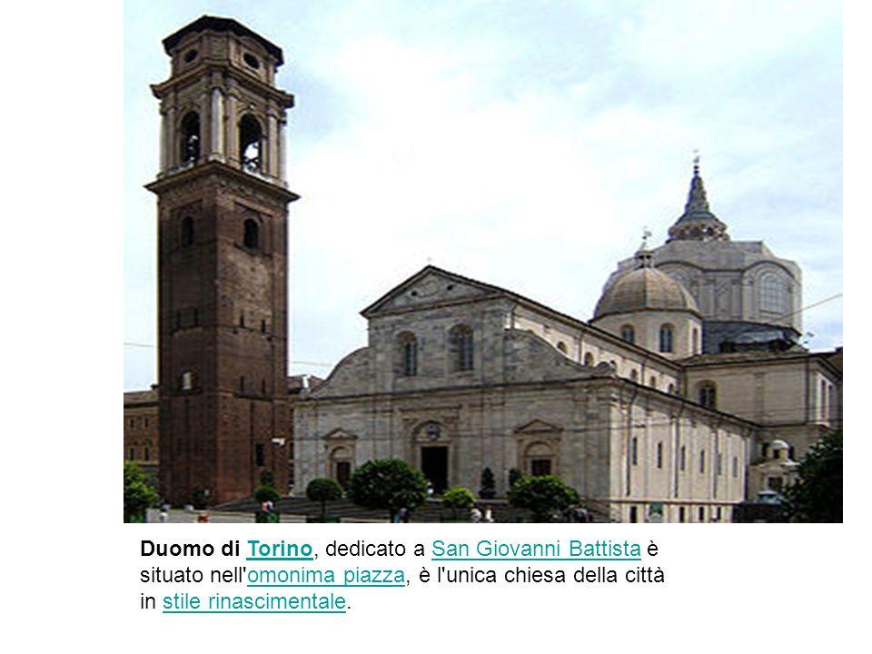 Duomo di Torino, dedicato a San Giovanni Battista è situato nell omonima piazza, è l unica chiesa della città in stile rinascimentale.