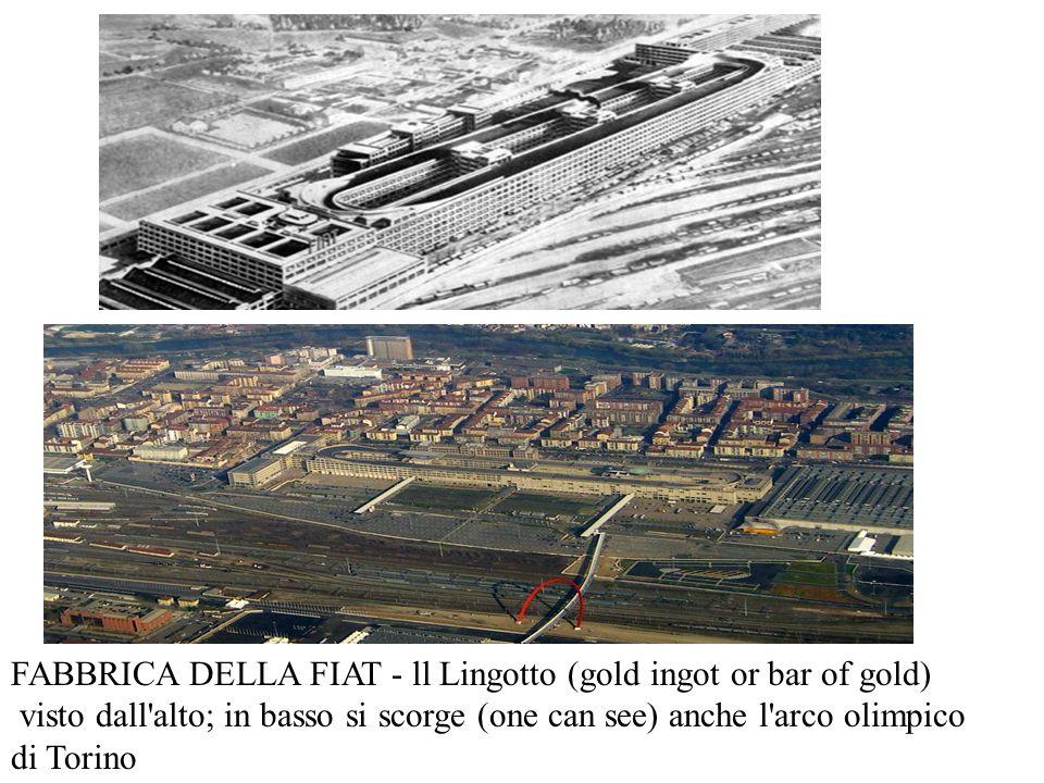 FABBRICA DELLA FIAT - ll Lingotto (gold ingot or bar of gold)