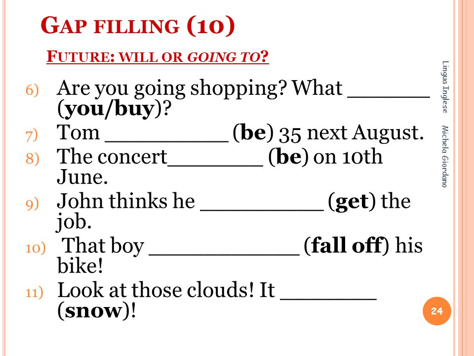 Gap filling (10) Future: will or going to