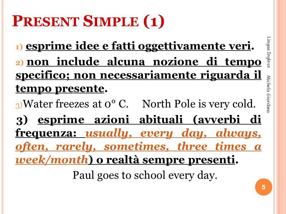 Present Simple (1) esprime idee e fatti oggettivamente veri.