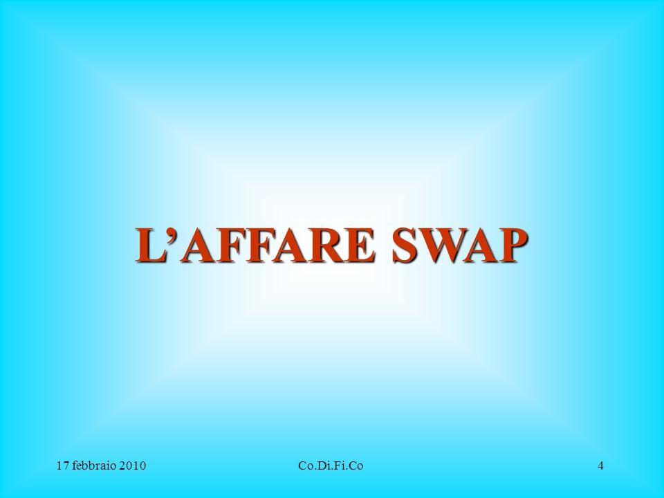 L'AFFARE SWAP 17 febbraio 2010 Co.Di.Fi.Co