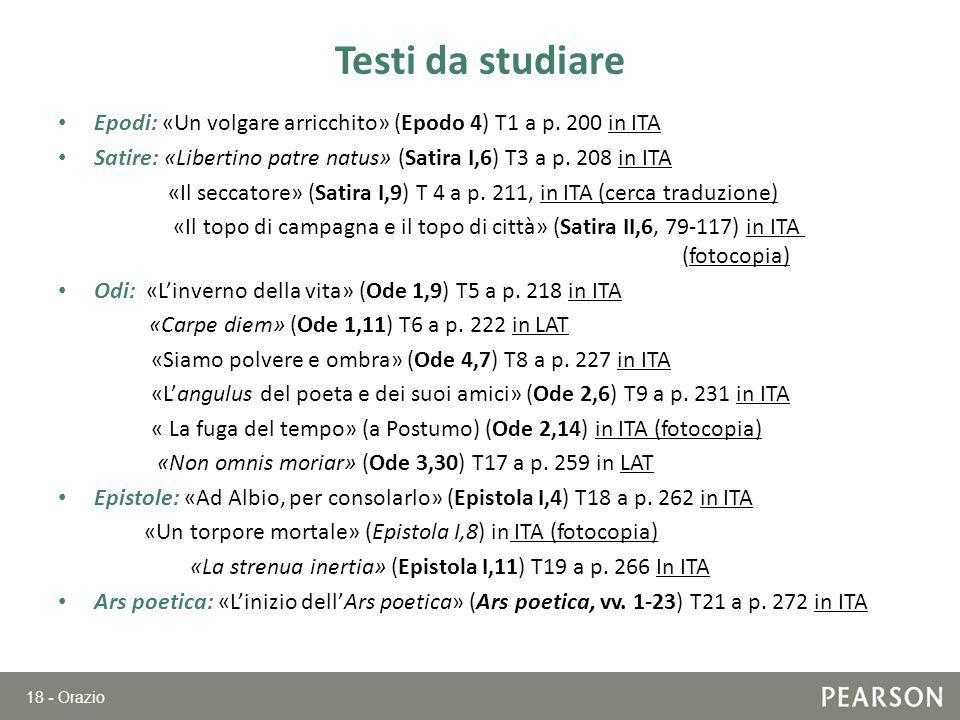Testi da studiare Epodi: «Un volgare arricchito» (Epodo 4) T1 a p. 200 in ITA. Satire: «Libertino patre natus» (Satira I,6) T3 a p. 208 in ITA.