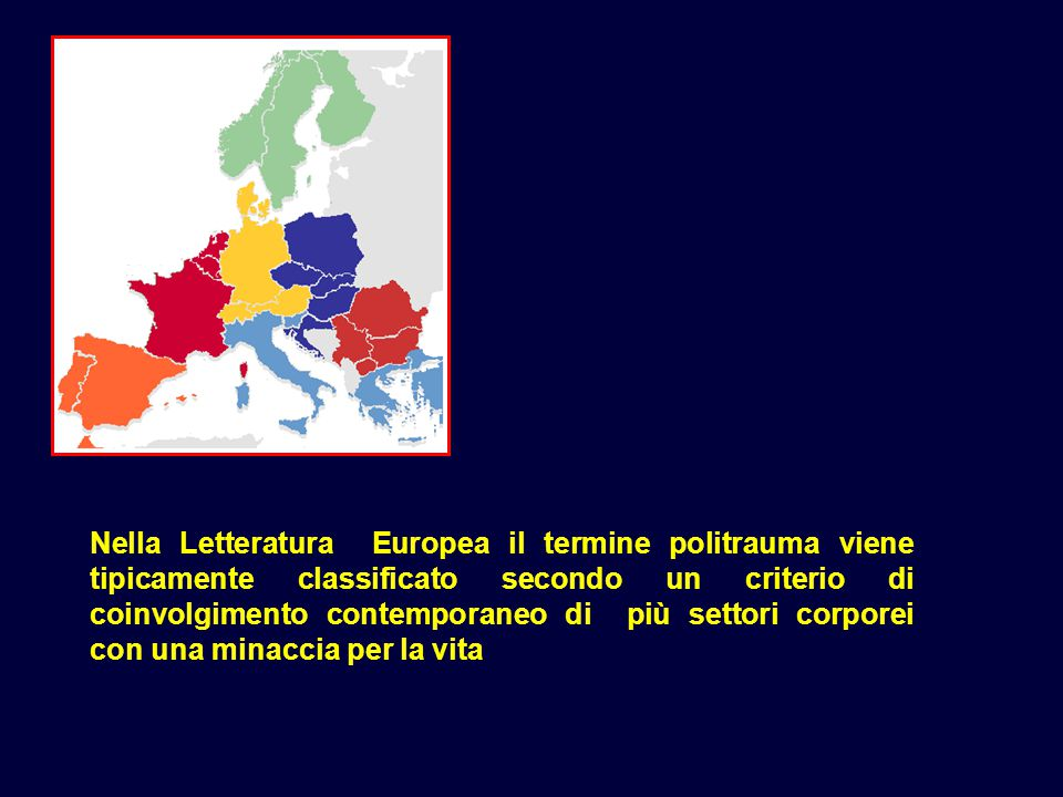 Nella Letteratura Europea il termine politrauma viene tipicamente classificato secondo un criterio di coinvolgimento contemporaneo di più settori corporei con una minaccia per la vita