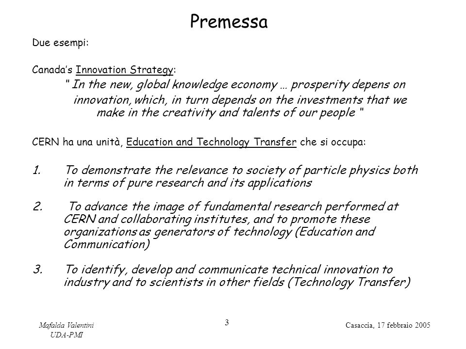 Premessa In the new, global knowledge economy … prosperity depens on
