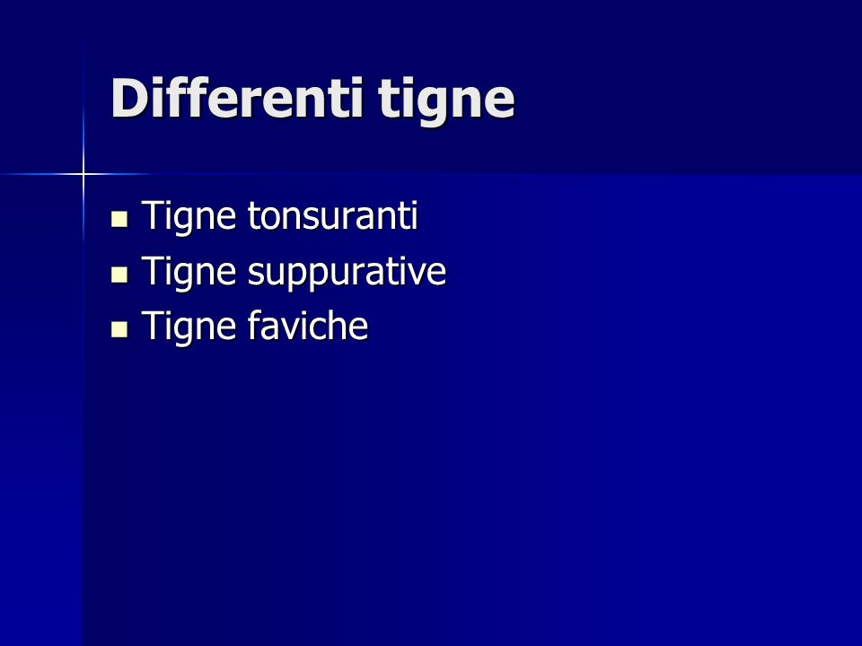 Differenti tigne Tigne tonsuranti Tigne suppurative Tigne faviche