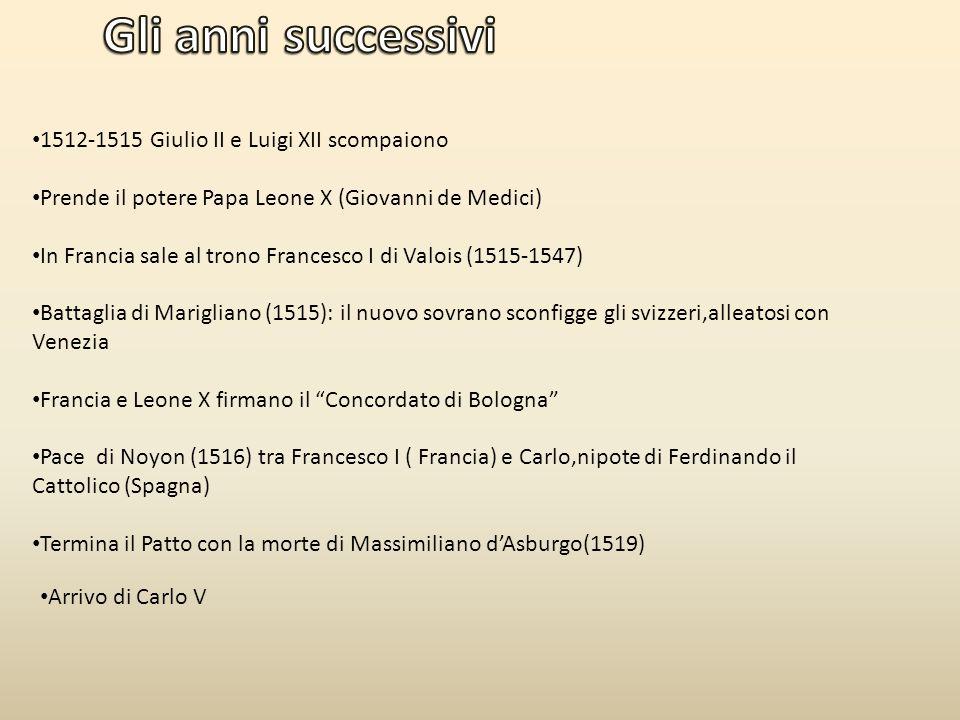 Gli anni successivi 1512-1515 Giulio II e Luigi XII scompaiono