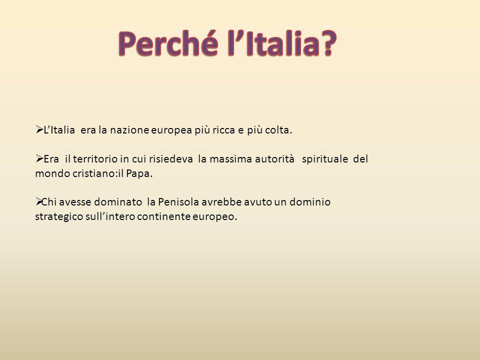 Perché l'Italia L'Italia era la nazione europea più ricca e più colta.