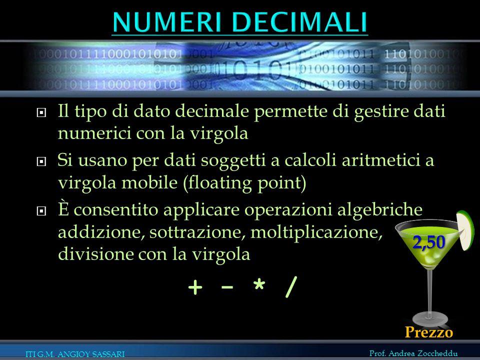 NUMERI DECIMALI Il tipo di dato decimale permette di gestire dati numerici con la virgola.