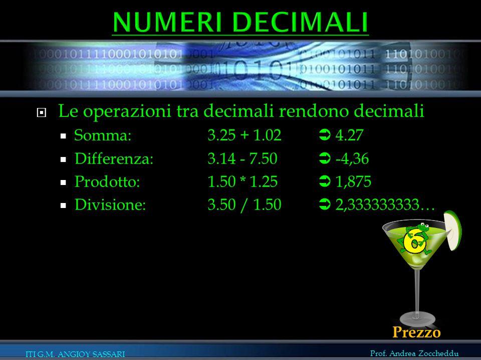 NUMERI DECIMALI Le operazioni tra decimali rendono decimali