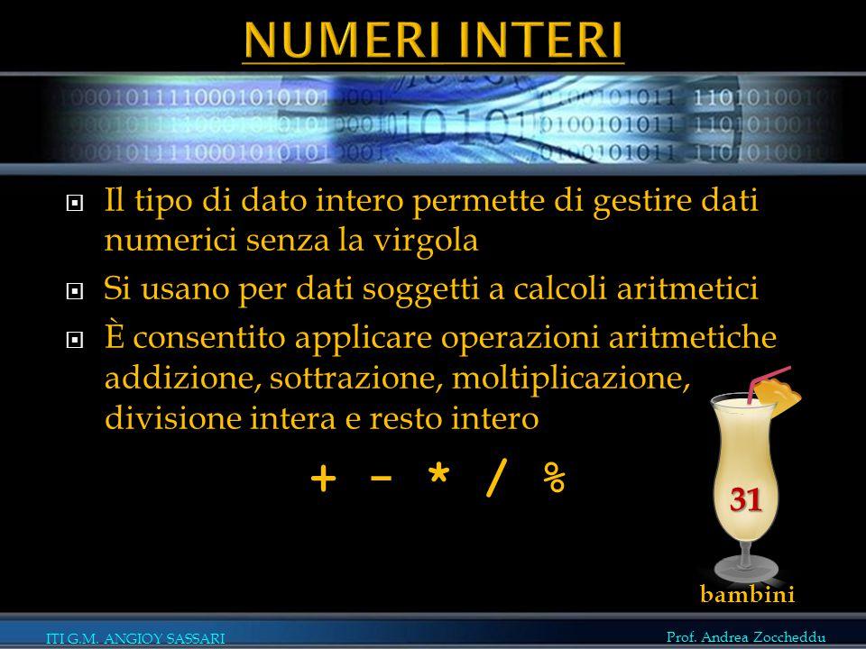 NUMERI INTERI Il tipo di dato intero permette di gestire dati numerici senza la virgola. Si usano per dati soggetti a calcoli aritmetici.