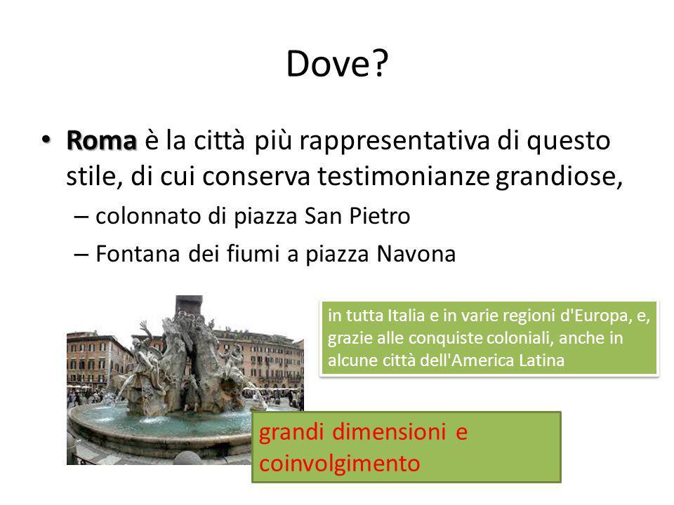 Dove Roma è la città più rappresentativa di questo stile, di cui conserva testimonianze grandiose,