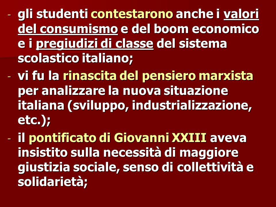 gli studenti contestarono anche i valori del consumismo e del boom economico e i pregiudizi di classe del sistema scolastico italiano;