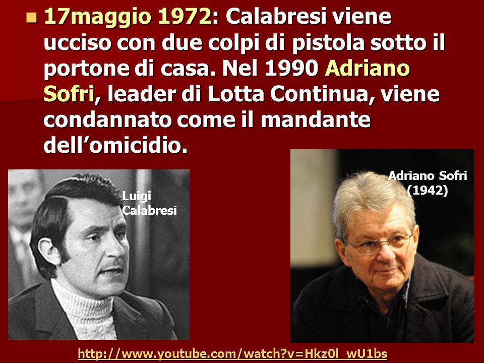 17maggio 1972: Calabresi viene ucciso con due colpi di pistola sotto il portone di casa. Nel 1990 Adriano Sofri, leader di Lotta Continua, viene condannato come il mandante dell'omicidio.