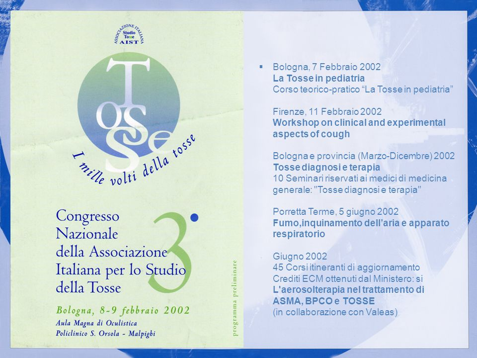 Bologna, 7 Febbraio 2002 La Tosse in pediatria Corso teorico-pratico La Tosse in pediatria Firenze, 11 Febbraio 2002 Workshop on clinical and experimental aspects of cough