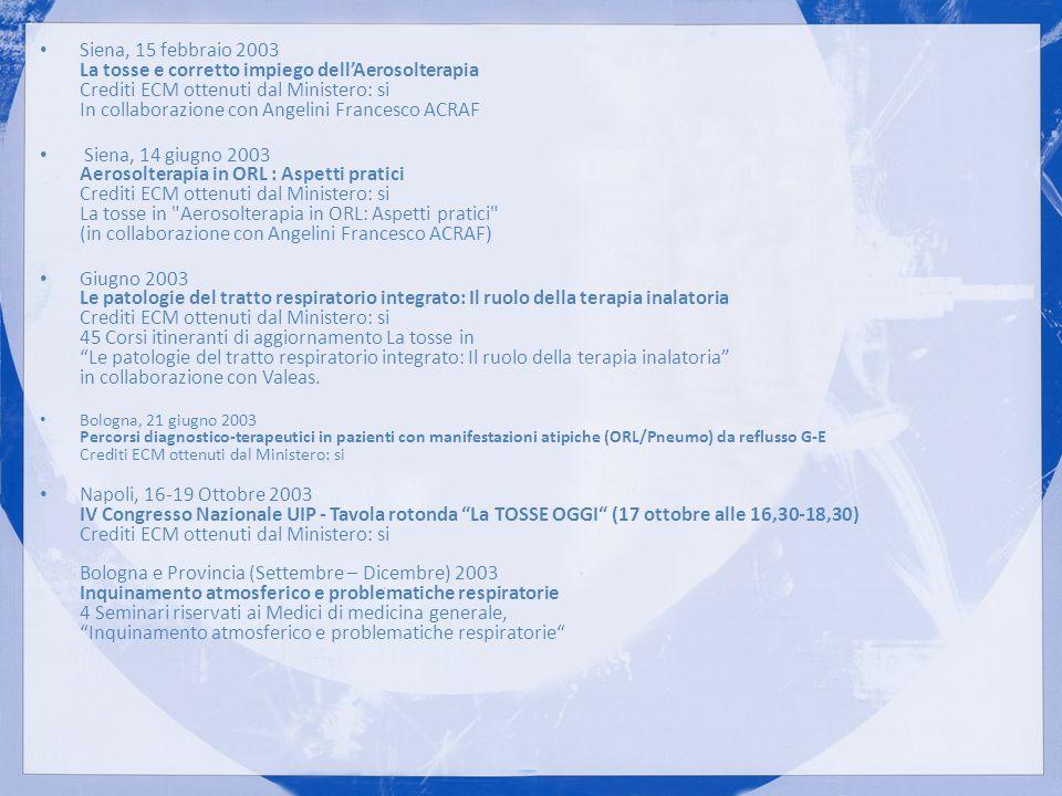 Siena, 15 febbraio 2003 La tosse e corretto impiego dell'Aerosolterapia Crediti ECM ottenuti dal Ministero: si In collaborazione con Angelini Francesco ACRAF