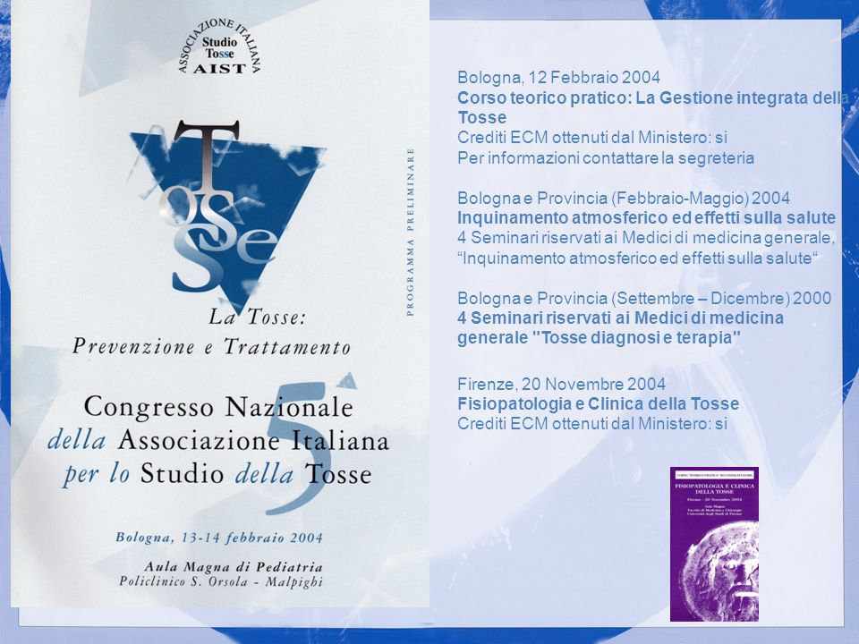 Bologna, 12 Febbraio 2004 Corso teorico pratico: La Gestione integrata della Tosse Crediti ECM ottenuti dal Ministero: si Per informazioni contattare la segreteria