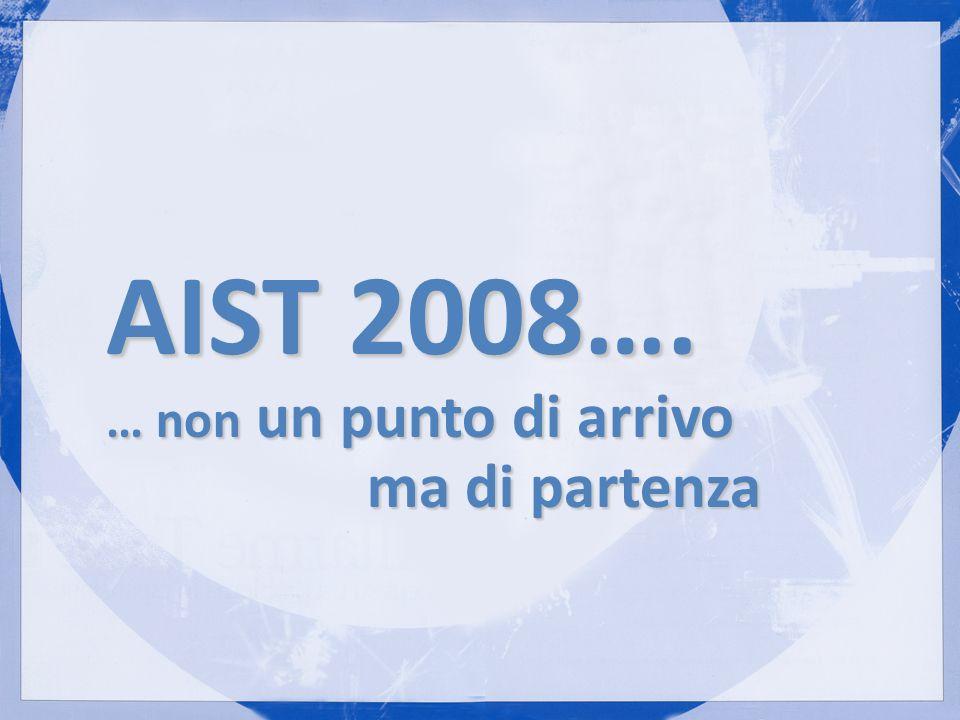 AIST 2008…. … non un punto di arrivo ma di partenza