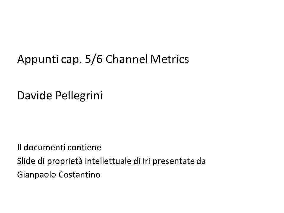 Appunti cap. 5/6 Channel Metrics Davide Pellegrini