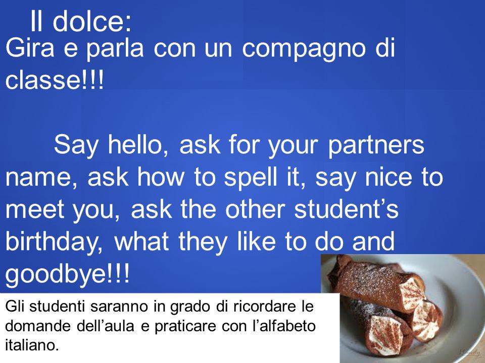 Il dolce: Gira e parla con un compagno di classe!!!
