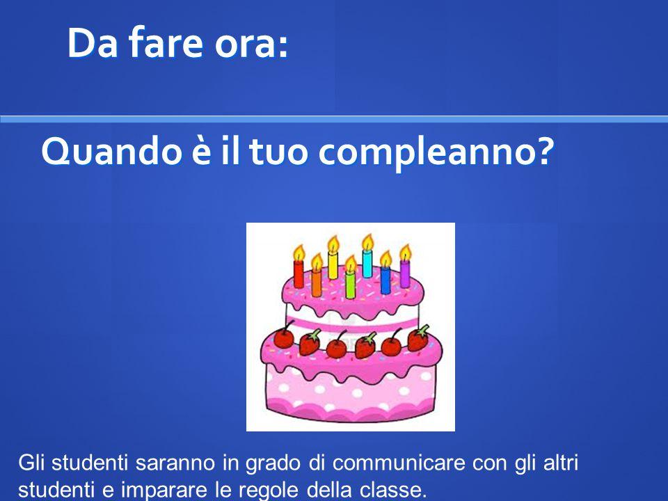 Da fare ora: Quando è il tuo compleanno
