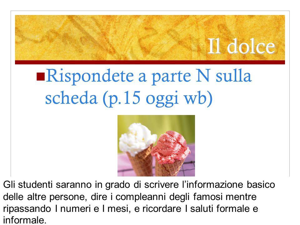Il dolce Rispondete a parte N sulla scheda (p.15 oggi wb)