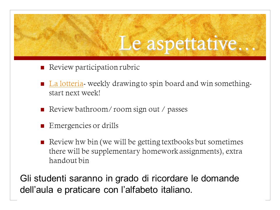 Le aspettative… Review participation rubric. La lotteria- weekly drawing to spin board and win something- start next week!